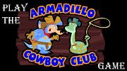 Play the Armadillo Cowboy Club Game